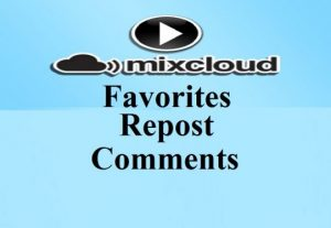 Manually get you 60 Mixcloud Favorites or Repost or comments To Your Tracks