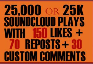 25,000 SOUNDCLOUD PLAYS + 150 LIKES +70 REPOSTS + 30 CUSTOM COMMENTS
