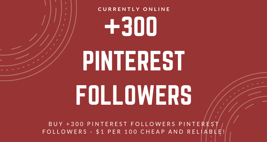 +300 Pinterest Followers Pinterest Followers – $1 per 100 | Cheap and Reliable