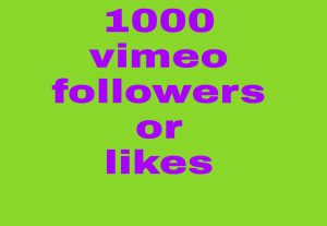 1000 vimeo followers or1000 likes   fast delivery