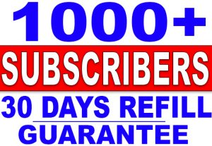 1000+ YouTube SUBSCRIBERS WITH 30 DAYS REFILL GUARANTEE