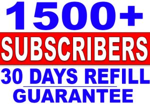 1500+ YouTube SUBSCRIBERS WITH 30 DAYS REFILL GUARANTEE