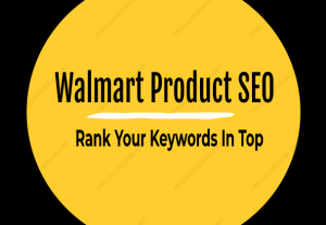 Walmart Product SEO For Keywords Ranking Service