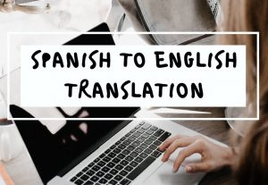 I will translate Spanish to English or vice versa