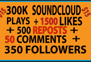 350K SOUNDCLOUD PLAYS 1500 LIKES, 500 REPOST, 50 COMMENTS, 350 FOLLWERS