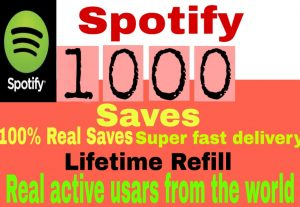 I will  give you 1000+ HQ Spotify Saves lifetime   Refill Delivered Fast