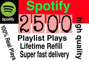 I will  give you 2500+ HQ  Spotify playlist plays lifetime   Refill Delivered Fast!