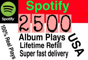 I will  give you 2500+ HQ USA Spotify album plays lifetime   Refill Delivered Fast!