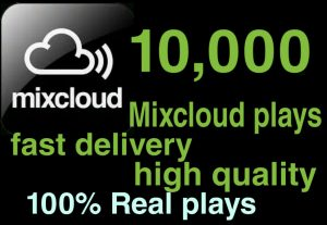 I WILL GIVE YOU 10,000+ MIXCLOUD PLAYS NON DROP AND ORGANIC HIGH QUALITY PROMOTION WITH INSTANT START