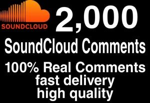I will  give you 2,000+ HQ SoundCloud comments  Delivered Fast!
