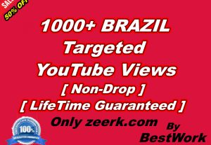 I will give you 1000+ BRAZIL Targeted YouTube Views NonDrop LifeTime Guaranteed
