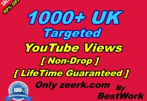 I will add 1000+ UK Targeted YouTube Views NonDrop LifeTime Guarantee