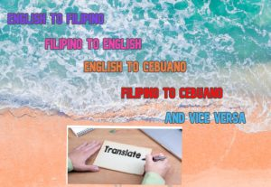 I will translate English to Filipino, Filipino to English, English to Cebuano, Filipino to Cebuano Bisaya, and Vice Versa.