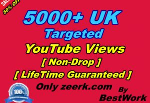 I will Add 5000+ UK Targeted YouTube Views NonDrop LifeTime Guaranteed