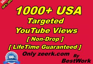 You will Get 1000+ USA Targeted YouTube Views NonDrop LifeTime Guaranteed