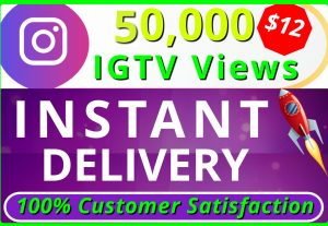 I will provide you HQ NON DROP 50,000 IGTV Views INSTANT