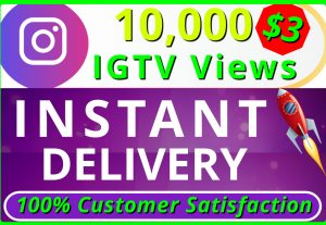 I will provide you HQ NON DROP 10,000 IGTV Views INSTANT