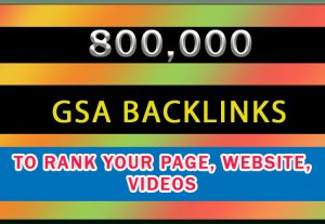 800K GSA Backlinks for rank your page, website, videos