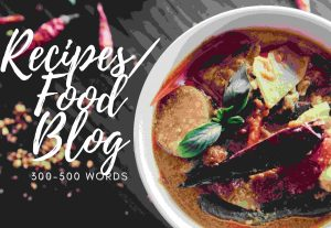 I will write 300-500 words mouthwatering recipes and food blogs for you