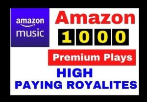 Get 1000+ Amazon Music Unlimited Plays ( HIGH PAYING ROYALTIES)