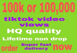 100k tiktok video views lifetime non drop and fast delivery