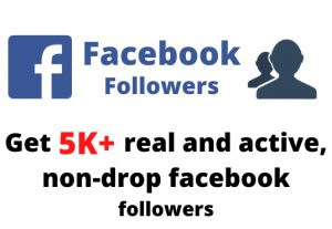 Get 5000+ real and active, non-drop Facebook followers