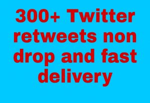 I will get you 300+ Twitter Retweets high quality and fast delivery