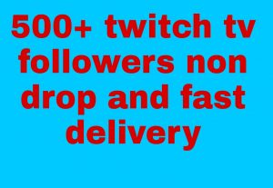 I will get you 500+ Twitch followers high quality and fast delivery