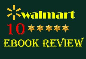 I will give10 Real and Non-drop Walmart eBook  Reviews