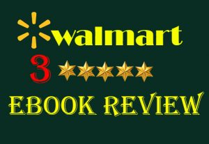 I will give 3 Real and Non-drop Walmart eBook  Reviews