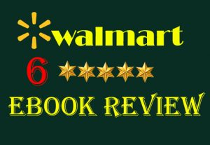 I will give 6 Real and Non-drop Walmart eBook  Reviews