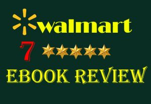 I will give 7 Real and Non-drop Walmart eBook  Reviews