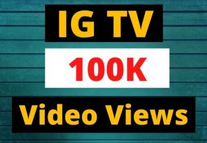 Instant Give 100K IGTV Views Organic and Real, active user, Non-drop, Lifetime guarantee