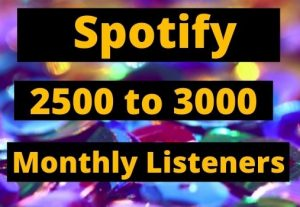 Provide 2500 to 3000 Spotify Monthly listeners high-quality Non-Drop Lifetime Guaranteed