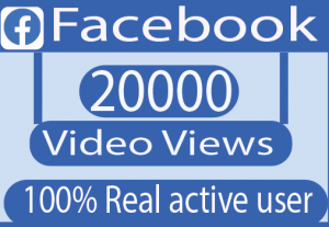I will Need 20000 Facebook video views 100% Real active user Non drop live time (Guaranteed)