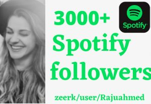 I will get your 3000+ Organic spotify Followers Reall And 100% LifeTime Guranteed and non drop