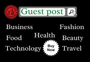 I will do guest post on business health food fashion beauty technology travel