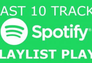 i will add you Spotify playlist plays last 10 tracks