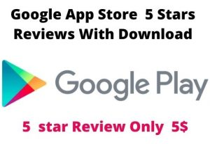will Do Google App Store  5 Stars Reviews With Download