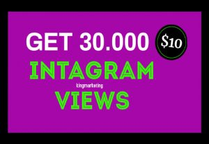 I will provide 30,000 Instagram views