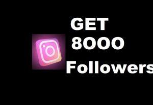 Get 8000 followers on Instagram……..