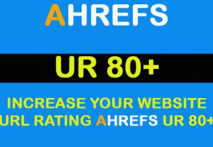 Increase Your website URL Rating Ahrefs UR 80+